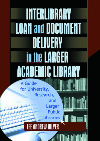 Interlibrary Loan and Document Delivery in the Larger Academic Library A Guide for University, Research, and Larger Public Libraries book cover