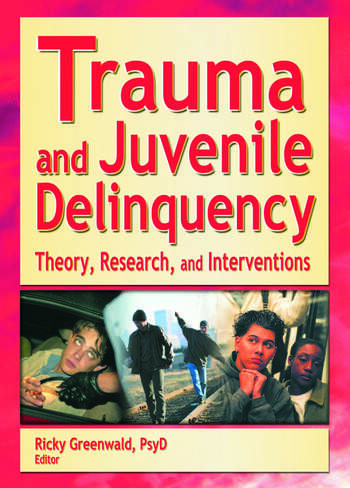 Trauma and Juvenile Delinquency Theory, Research, and Interventions book cover