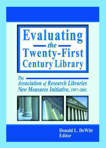 Evaluating the Twenty-First Century Library The Association of Research Libraries New Measures Initiative, 1997-2001 book cover