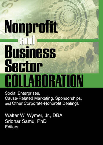 Nonprofit and Business Sector Collaboration Social Enterprises, Cause-Related Marketing, Sponsorships, and Other Corporate-Nonprofit Dealings book cover