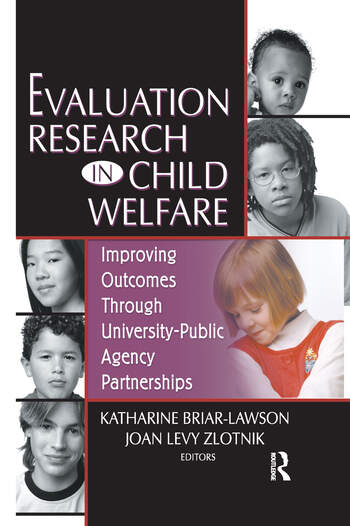 Evaluation Research in Child Welfare Improving Outcomes Through University-Public Agency Partnerships book cover
