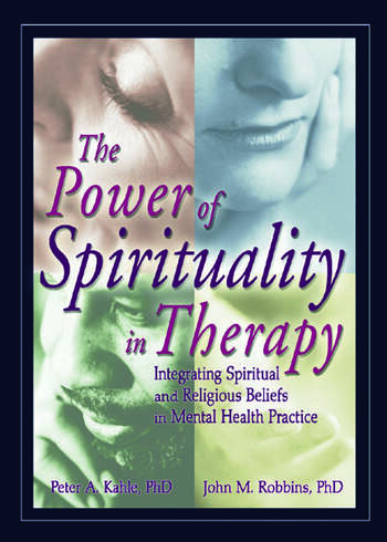 The Power of Spirituality in Therapy Integrating Spiritual and Religious Beliefs in Mental Health Practice book cover