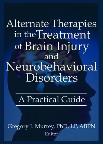 Alternate Therapies in the Treatment of Brain Injury and Neurobehavioral Disorders A Practical Guide book cover
