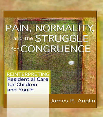 Pain, Normality, and the Struggle for Congruence Reinterpreting Residential Care for Children and Youth book cover