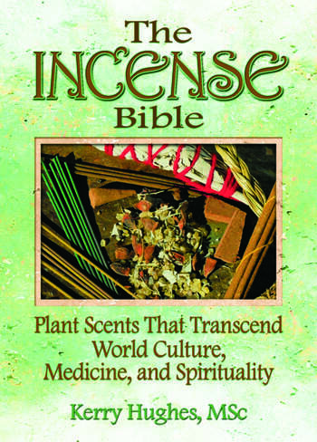 The Incense Bible Plant Scents That Transcend World Culture, Medicine, and Spirituality book cover