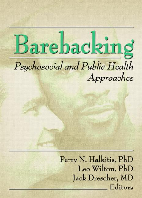 Barebacking: psychosocial and public health approaches