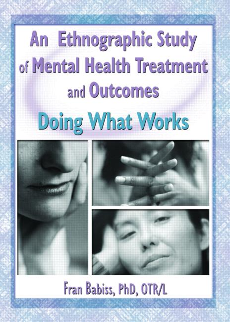 An Ethnographic Study of Mental Health Treatment and Outcomes Doing What Works book cover