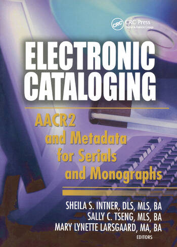 Electronic Cataloging AACR2 and Metadata for Serials and Monographs book cover