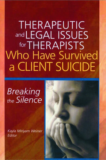 Therapeutic and Legal Issues for Therapists Who Have Survived a Client Suicide Breaking the Silence book cover