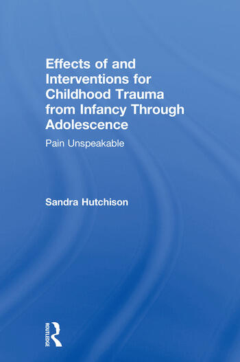 Effects of and Interventions for Childhood Trauma from Infancy Through Adolescence Pain Unspeakable book cover