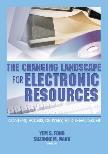 The Changing Landscape for Electronic Resources Content, Access, Delivery, and Legal Issues book cover