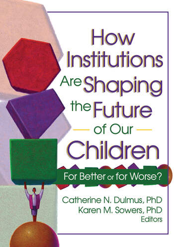 How Institutions are Shaping the Future of Our Children For Better or for Worse? book cover