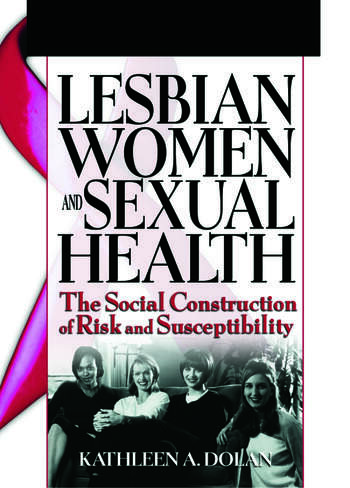 Lesbian Women and Sexual Health The Social Construction of Risk and Susceptibility book cover