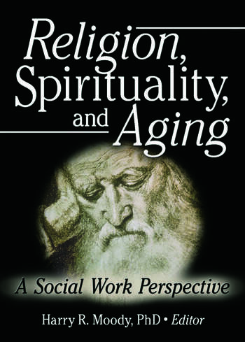 Religion, Spirituality, and Aging A Social Work Perspective book cover