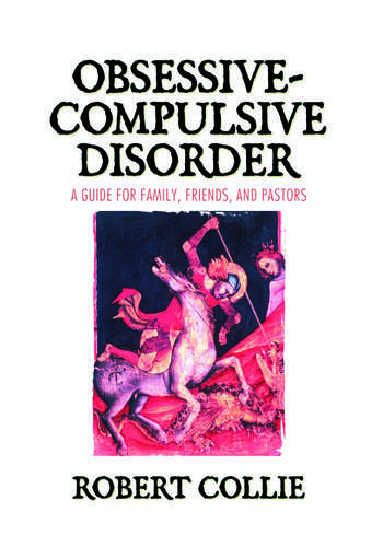 Obsessive-Compulsive Disorder A Guide for Family, Friends, and Pastors book cover