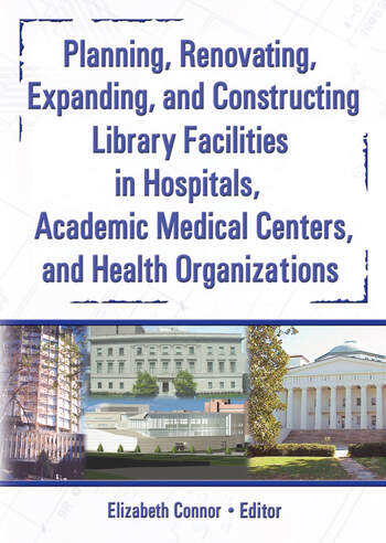 Planning, Renovating, Expanding, and Constructing Library Facilities in Hospitals, Academic Medical book cover