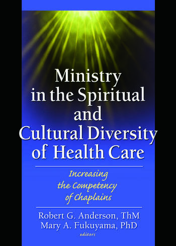 Ministry in the Spiritual and Cultural Diversity of Health Care Increasing the Competency of Chaplains book cover