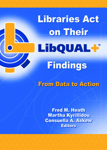 Libraries Act on Their LibQUAL+ Findings From Data to Action book cover