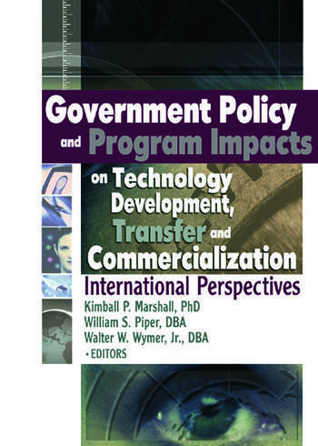 Government Policy and Program Impacts on Technology Development, Transfer, and Commercialization International Perspectives book cover