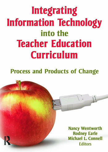 Integrating Information Technology into the Teacher Education Curriculum Process and Products of Change book cover