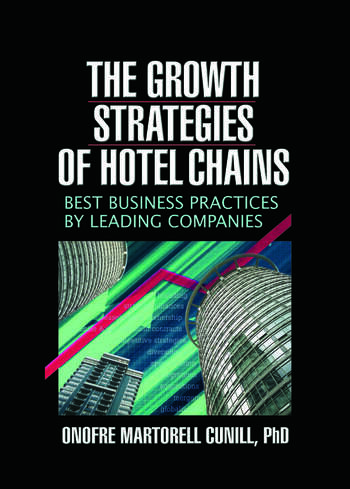 The Growth Strategies of Hotel Chains Best Business Practices by Leading Companies book cover
