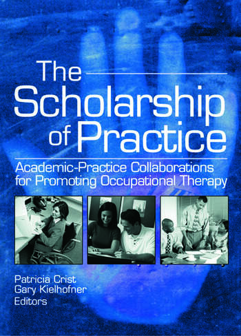 The Scholarship of Practice Academic-Practice Collaborations for Promoting Occupational Therapy book cover