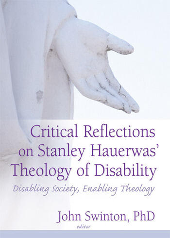 Critical Reflections on Stanley Hauerwas' Theology of Disability Disabling Society, Enabling Theology book cover