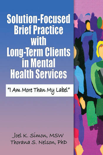 """Solution-Focused Brief Practice with Long-Term Clients in Mental Health Services """"I Am More Than My Label"""" book cover"""