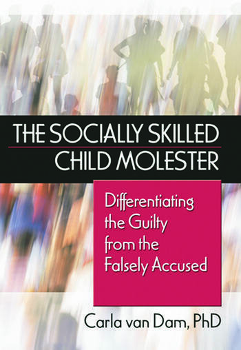The Socially Skilled Child Molester Differentiating the Guilty from the Falsely Accused book cover