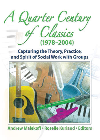 A Quarter Century of Classics (1978-2004) Capturing the Theory, Practice, and Spirit of Social Work with Groups book cover