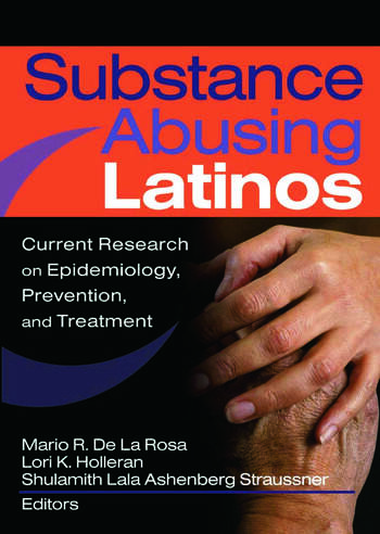 Substance Abusing Latinos Current Research on Epidemiology, Prevention, and Treatment book cover