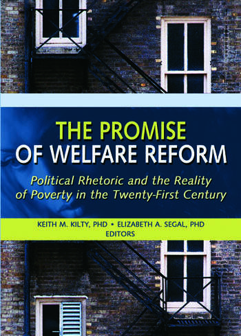The Promise of Welfare Reform Political Rhetoric and the Reality of Poverty in the Twenty-First Century book cover