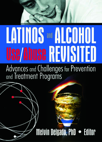 Latinos and Alcohol Use/Abuse Revisited Advances and Challenges for Prevention and Treatment Programs book cover
