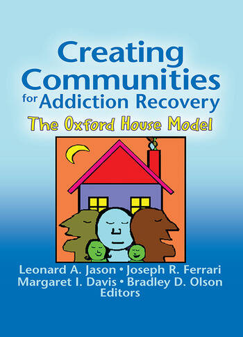 Creating Communities for Addiction Recovery The Oxford House Model book cover