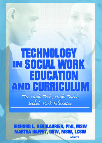 Technology in Social Work Education and Curriculum The High Tech, High Touch Social Work Educator book cover