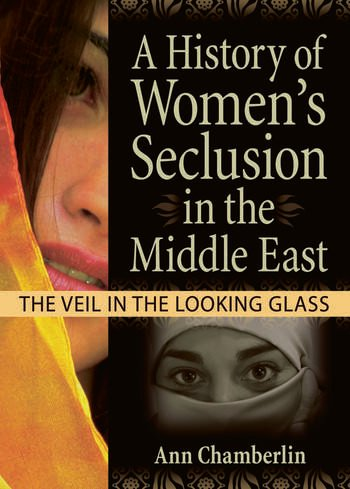 A History of Women's Seclusion in the Middle East The Veil in the Looking Glass book cover