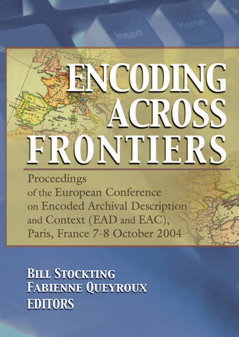 Encoding Across Frontiers Proceedings of the European Conference on Encoded Archival Description and Context (EAD and EAC), Pa book cover