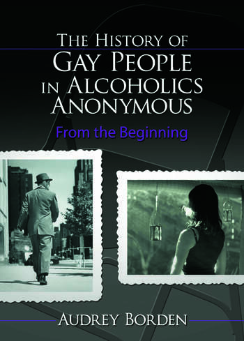 The History of Gay People in Alcoholics Anonymous From the Beginning book cover