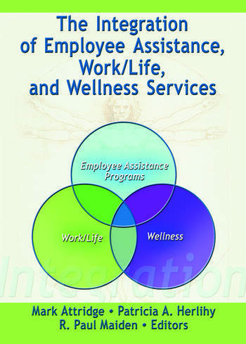 The Integration of Employee Assistance, Work/Life, and Wellness Services book cover