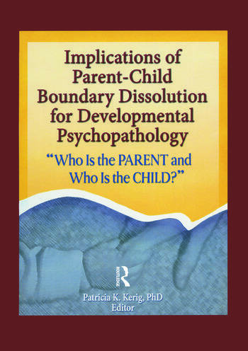 """Implications of Parent-Child Boundary Dissolution for Developmental Psychopathology """"Who Is the Parent and Who Is the Child?"""" book cover"""
