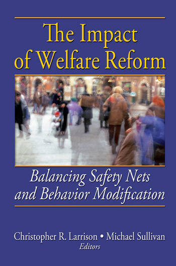The Impact of Welfare Reform Balancing Safety Nets and Behavior Modification book cover