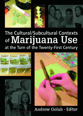 The Cultural/Subcultural Contexts of Marijuana Use at the Turn of the Twenty-First Century book cover