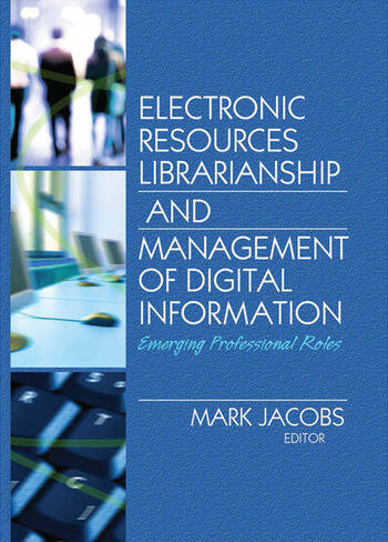 Electronic Resources Librarianship and Management of Digital Information Emerging Professional Roles book cover