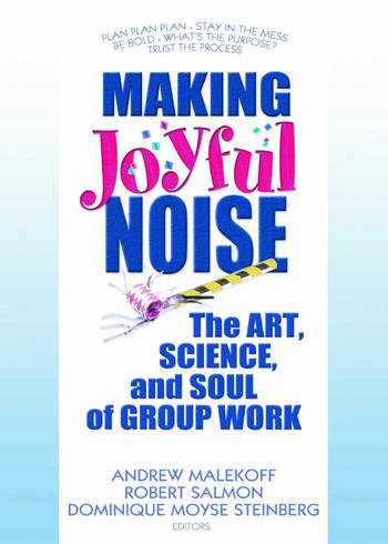 Making Joyful Noise The Art, Science, and Soul of Group Work book cover