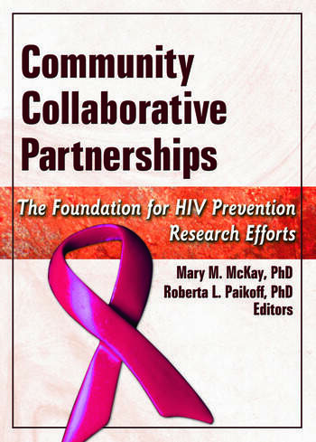 Community Collaborative Partnerships The Foundation for HIV Prevention Research Efforts book cover