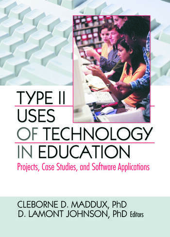 Type II Uses of Technology in Education Projects, Case Studies, and Software Applications book cover