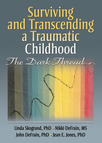 Surviving and Transcending a Traumatic Childhood The Dark Thread book cover
