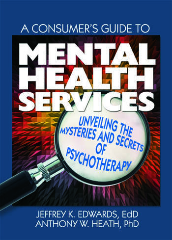 A Consumer's Guide to Mental Health Services Unveiling the Mysteries and Secrets of Psychotherapy book cover
