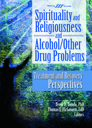 Spirituality and Religiousness and Alcohol/Other Drug Problems Treatment and Recovery Perspectives book cover