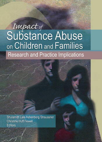 Impact of Substance Abuse on Children and Families Research and Practice Implications book cover